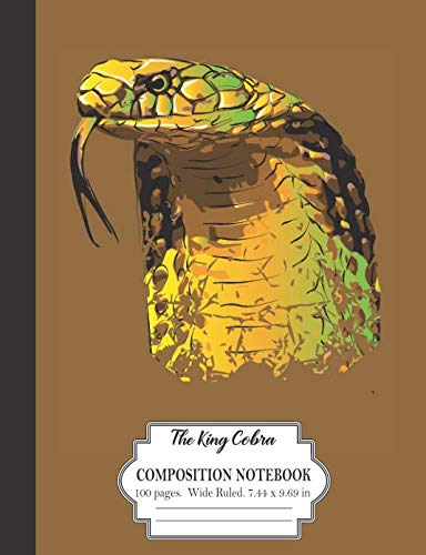 The King Cobra:  Composition Notebook 100 Pages Wide Ruled 7.44 x 9.69 inches: Cool Snake Design