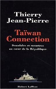 Taiwan Connection : Scandales et meurtres au coeur de la république par Thierry Jean-Pierre