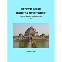 Medieval  Indian History & Architecture: Historical Questions and Controversies  (Vol-1) (Medieval Indian History & Architecture)