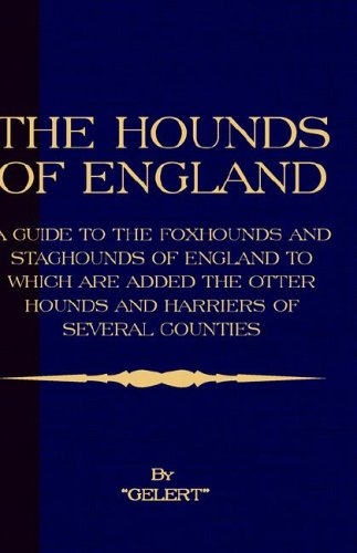 The Hounds of England - A Guide to the Foxhounds and Staghounds of England to Which Are Added the Otter Hounds and Harriers of Several Counties. (Hist (History of Foxhunting)