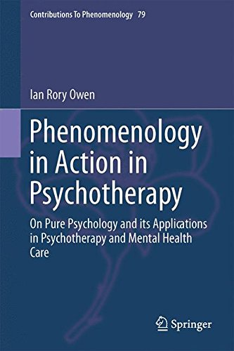 Phenomenology in Action in Psychotherapy: On Pure Psychology and its Applications in Psychotherapy and Mental Health Car