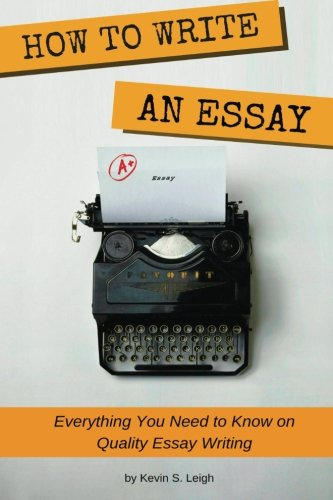 How To Write an Essay: Everything you need to know on quality essay writing