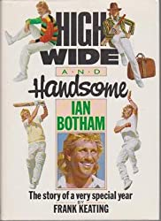 High, Wide and Handsome - Ian Botham : The Story of a Very Special Year