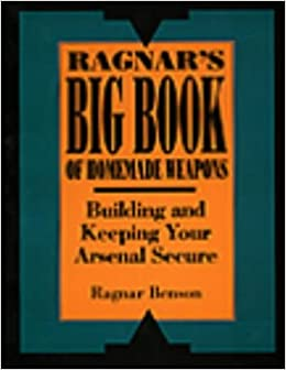 Book Ragnar's Big Book of Homemade Weapons: Building and Keeping Your Arsenal Secure