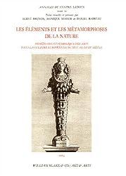 Les éléments et les métamorphoses de la nature : Imaginaire et symbolique des arts dans la culture européenne du XVIe au XVIIIe siècle