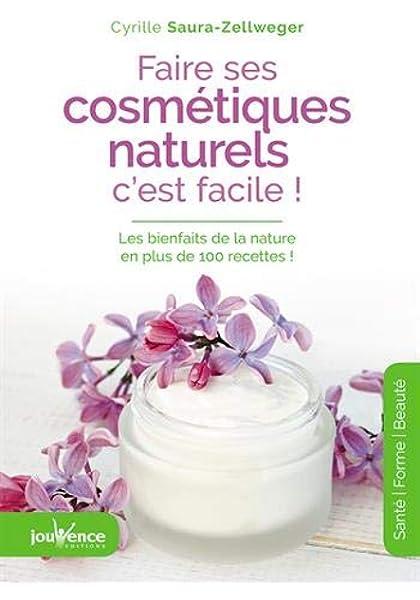 Faire Ses Cosmetiques Naturels C Est Facile Maxi Pratiques Saura Zellweger Cyrille 9782889116225 Amazon Com Books