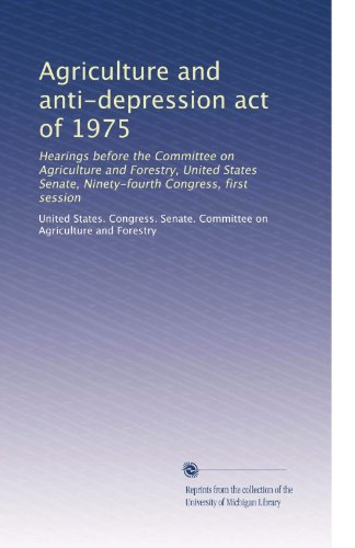 Agriculture and anti-depression act of 1975: Hearings before the Committee on Agriculture and Forestry, United States Senate, Ninety-fourth Congress, first session (Volume 2)