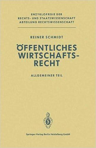 Ffentliches Wirtschaftsrecht: Allgemeiner Teil (Enzyklop Die Der Rechts- Und Staatswissenschaft / Abteilung)