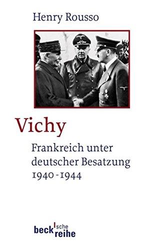 Vichy: Frankreich unter deutscher Besatzung 1940-1944