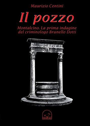 Brunello Di Montalcino - Il Pozzo. Montalcino. La Prima Indagine del Criminologo Brunello Dotti.
