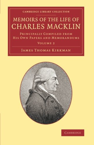 Memoirs of the Life of Charles Macklin, Esq.: Volume 2: Principally Compiled from his Own Papers and Memorandums (Cambridge Library Collection - Literary  ()