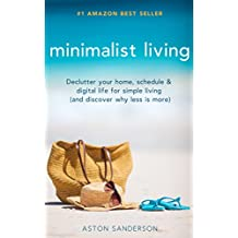 Minimalist Living: Declutter Your Home, Schedule & Digital Life for Simple Living (and Discover Why Less is More)