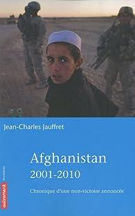 Afghanistan 2001-2010 : Chronique d'une non-victoire annoncée par Jean-Charles Jauffret