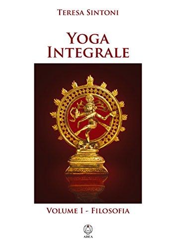 Yoga Integrale: volume 1 - filosofia (Spiritualità e ...