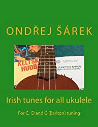 Irish tunes for all ukulele: For C,  D and G (Bariton) tuning