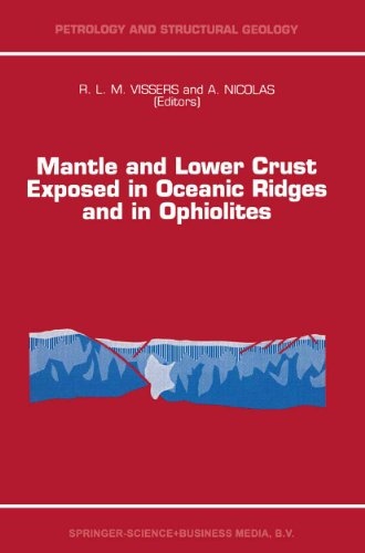 Mantle and Lower Crust Exposed in Oceanic Ridges and in Ophiolites: Contributions to a Specialized Symposium of the VII EUG Meeting, Strasbourg, Spring 1993 (Petrology and Structural Geology Book 6)