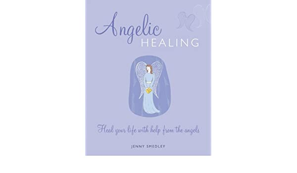 Angelic Healing: Change your life with help from the angels: Jenny