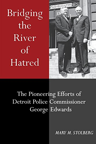 Bridging the River of Hatred: The Pioneering Efforts of Detroit Police Commissioner George Edwards (Great Lakes Books Se