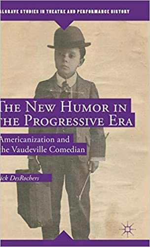 The New Humor in the Progressive Era: Americanization and the Vaudeville Comedian