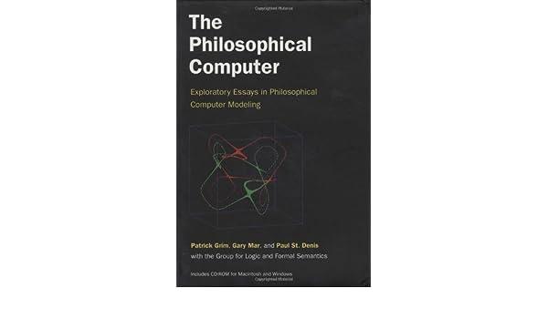 the philosophical computer exploratory essays in philosophical the philosophical computer exploratory essays in philosophical computer modeling patrick grim gary r mar paul st denis 9780262071857 com