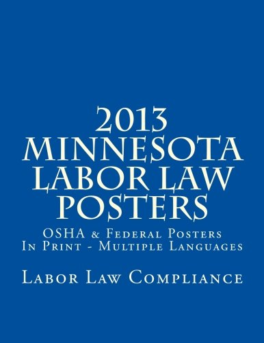 2013 Minnesota Labor Law Posters: OSHA & Federal Posters In Print - Multiple Languages by CreateSpace Independent Publishing Platform