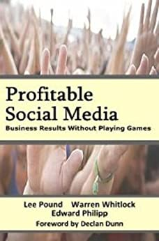 Profitable Social Media - Business Results Without Playing Games by [Whitlock, Warren, Pound, Lee, Philipp, Edward]