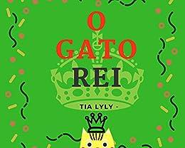 O Gato Rei: Conhecendo a Lagarta Bibi (As aventuras do Gato Rei Livro 1