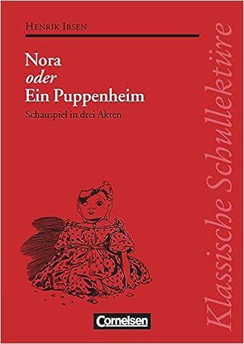 Klassische Schullektüre, Nora oder Ein Puppenheim: Ibsen, Henrik, Hintze,  Joachim: 9783464121108: Amazon.com: Books