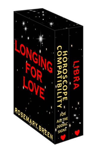 Libra: Compatibility and Love: Horoscope Compatibility For All The Zodiac Signs AND Longing For Love: Libra (Astrological Insights Into Star Sign Compatibility Book 7)