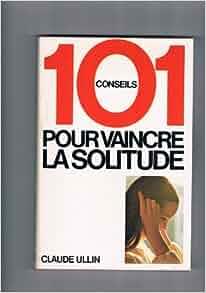101 conseils pour vaincre la solitude 9782245007969 books. Black Bedroom Furniture Sets. Home Design Ideas
