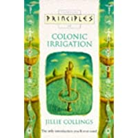 Principles of Colonic Irrigation: The Only Introduction You'll Ever Need