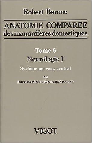 anatomie comparee des mammiferes domestiques t.6. ; neurologie 1 ...