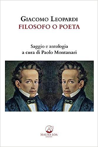 """Giacomo Leopardi Filosofo o Poeta"", saggio e antologia a cura di Paolo Montanari"