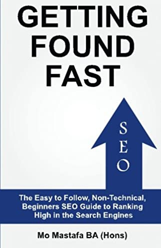 getting found fast the easy to follow, non technical, beginners seogetting found fast the easy to follow, non technical, beginners seo guide to ranking high in the search engines mr mo mastafa 9781492845966 amazon com