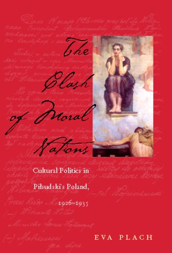The Clash of Moral Nations: Cultural Politics in Pilsudski's Poland, 1926–1935 (Polish and Polish American Studies)