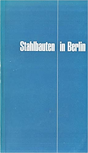 Stahlbauten In Berlin Herausgegeben Vom Deutschen Stahlbau