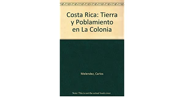 Costa Rica: Tierra y Poblamiento en La Colonia: Carlos Melendez: Amazon.com: Books