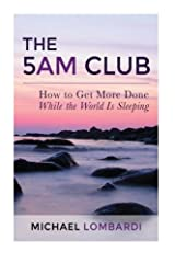 The 5 AM Club: How to Get More Done While the World Is Sleeping Paperback