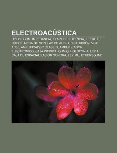 Electroacustica: Ley de Ohm, Impedancia, Etapa de Potencia, Filtro de Cruce, Mesa de Mezclas de Audio, Distorsion, Vox Ac30...
