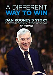 A Different Way to Win: Dan Rooney's Story from the Super Bowl to the Rooney