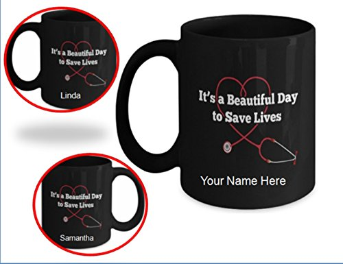 YOUR NAME HERE! Nurse Gifts Personalized! - It's a Beautiful Day to Save Lives Nurse Coffee Mug! Great Gifts for a Nurse, Perfect RN Nurse Gifts, Personalized Gifts for Nurses Rock!