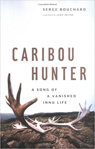 Caribou hunter a song of a vanished life serge bouchard caribou hunter a song of a vanished life 0th edition fandeluxe Image collections