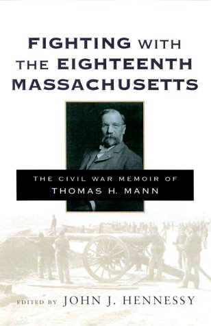 Fighting with the Eighteenth Massachusetts: The Civil War Memoir of Thomas H. Mann