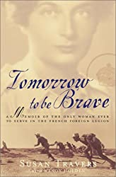 Tomorrow to Be Brave: A Memoir of the Only Woman Ever to Serve in the French Foreign Legion