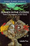 Front cover for the book Islands in the Clouds: Travels in the Highlands of New Guinea by Isabella Tree
