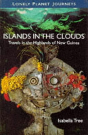 Islands in the Clouds: Travels in the Highlands of New Guinea