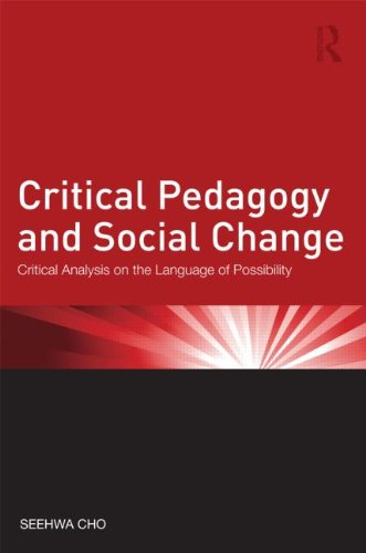 Critical Pedagogy and Social Change: Critical Analysis on the Language of Possibility (Critical Social Thought)