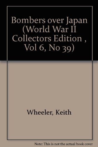 (Bombers over Japan (World War II Collectors Edition , Vol 6, No 39) by Keith Wheeler)