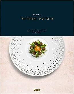 Collection Mathieu Pacaud Cuisine Gastronomique Volume 1