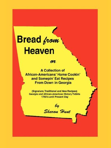 Search : Bread From Heaven: Or A Collection of African-Americans' Home Cookin' and Somepin' Eat Recipes from Down in Georgia